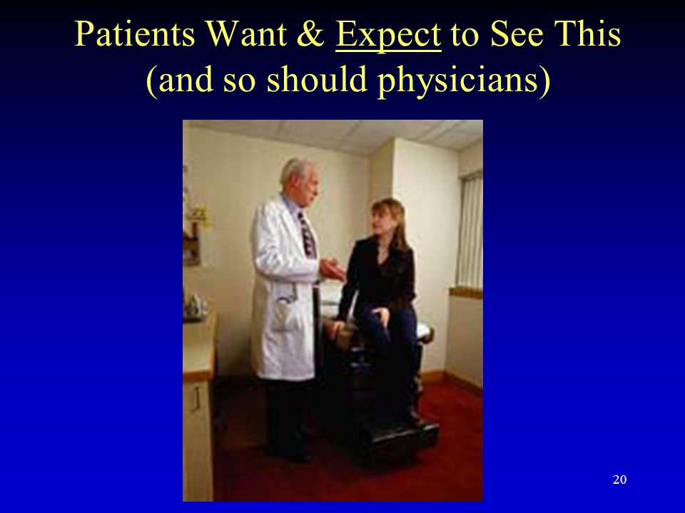20 Patients Want & Expect to See This (and so should physicians)