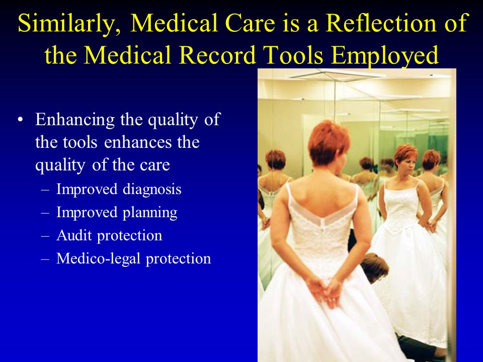 25 Similarly, Medical Care is a Reflection of the Medical Record Tools Employed Enhancing the quality of the tools enhances the quality of the care –Improved diagnosis –Improved planning –Audit protection –Medico-legal protection