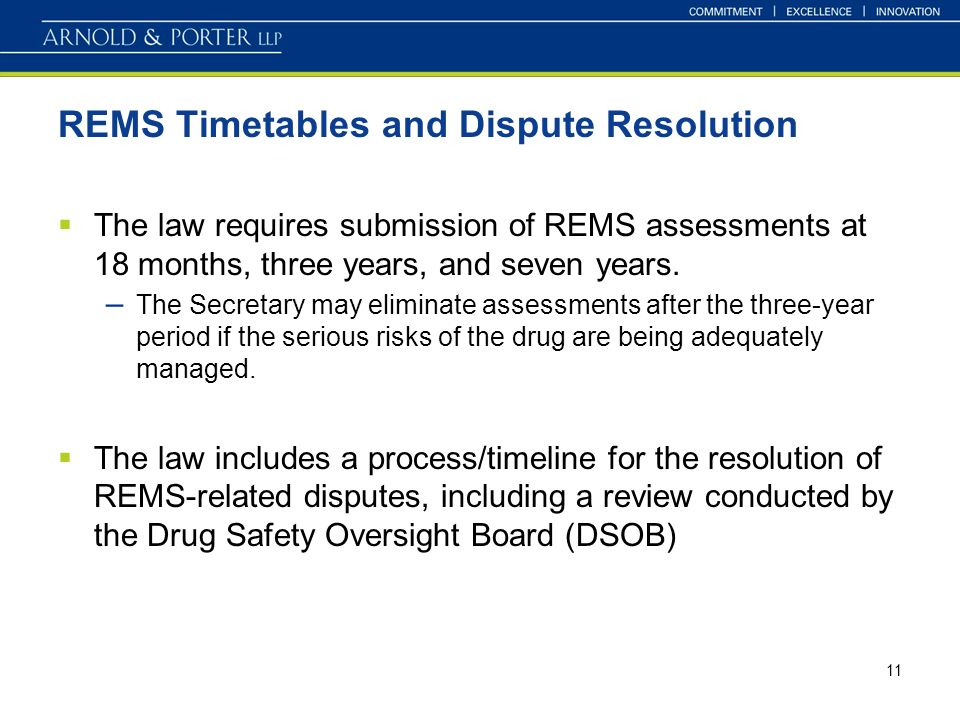 11 REMS Timetables and Dispute Resolution The law requires submission of REMS assessments at 18 months, three years, and seven years. – The Secretary