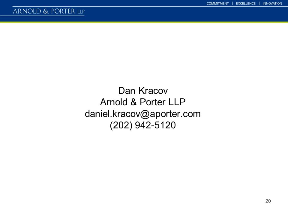 20 Dan Kracov Arnold & Porter LLP daniel.kracov@aporter.com (202) 942-5120