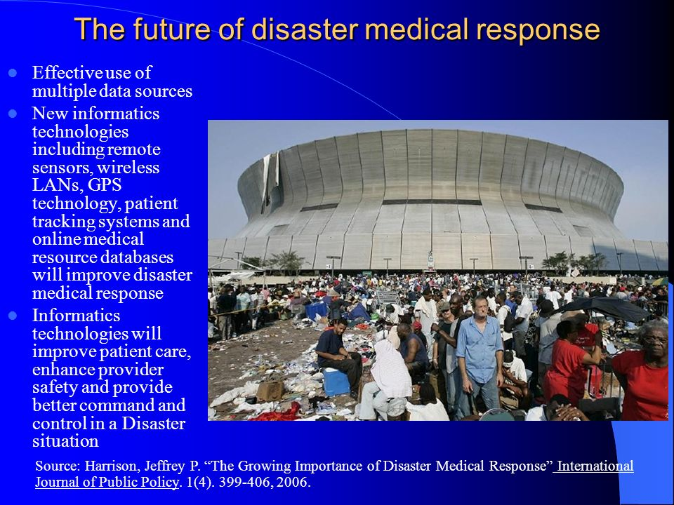 The future of disaster medical response Effective use of multiple data sources New informatics technologies including remote sensors, wireless LANs, G