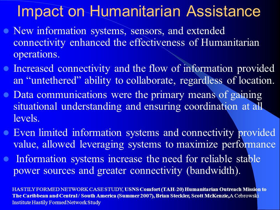Impact on Humanitarian Assistance New information systems, sensors, and extended connectivity enhanced the effectiveness of Humanitarian operations. I