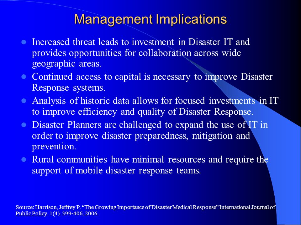 Management Implications Increased threat leads to investment in Disaster IT and provides opportunities for collaboration across wide geographic areas.