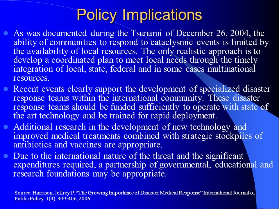 Policy Implications As was documented during the Tsunami of December 26, 2004, the ability of communities to respond to cataclysmic events is limited
