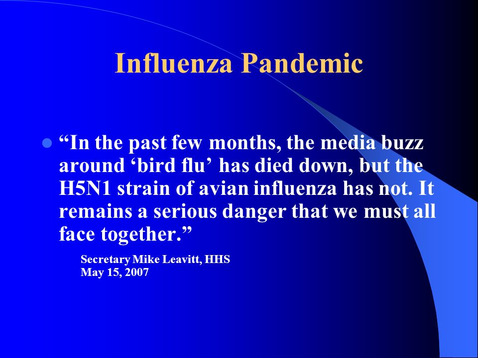 Influenza Pandemic In the past few months, the media buzz around bird flu has died down, but the H5N1 strain of avian influenza has not. It remains a