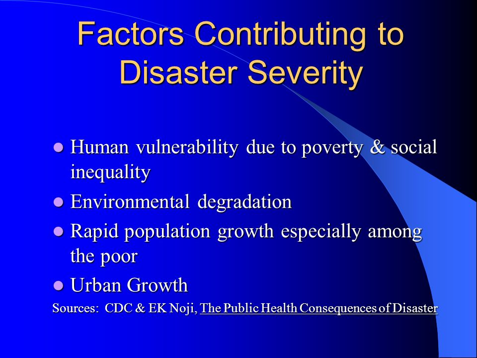 Factors Contributing to Disaster Severity Human vulnerability due to poverty & social inequality Human vulnerability due to poverty & social inequalit