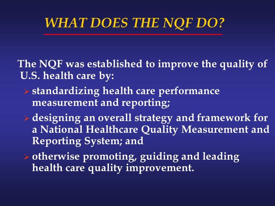 WHAT DOES THE NQF DO. The NQF was established to improve the quality of U.S.