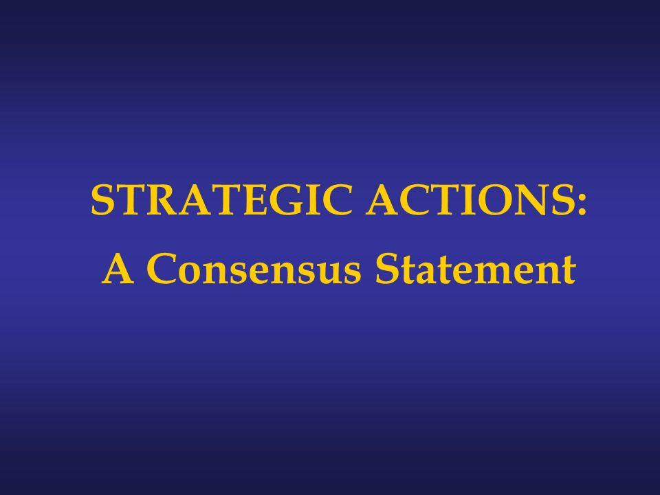 STRATEGIC ACTIONS: A Consensus Statement