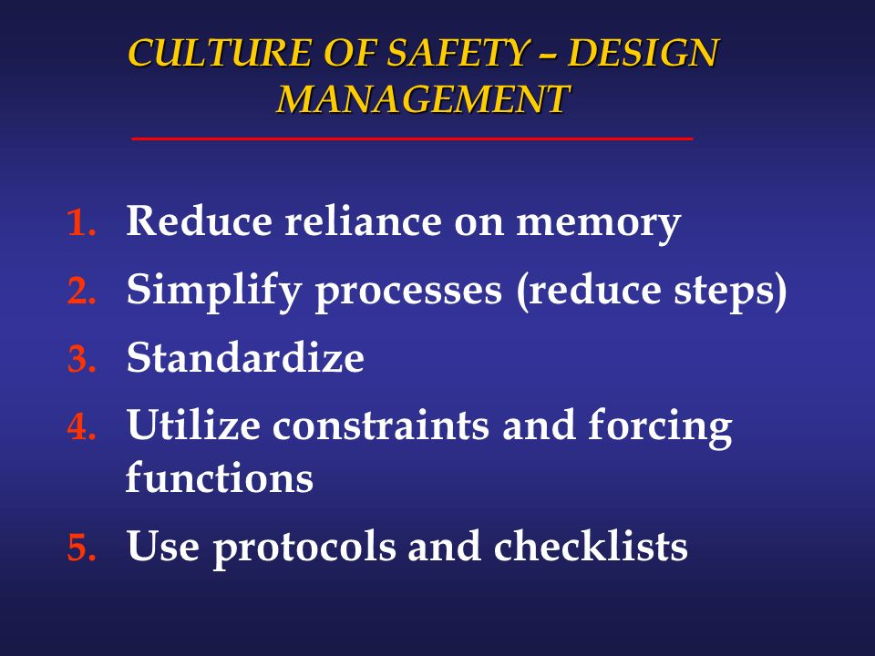 CULTURE OF SAFETY – DESIGN MANAGEMENT 1. Reduce reliance on memory 2.