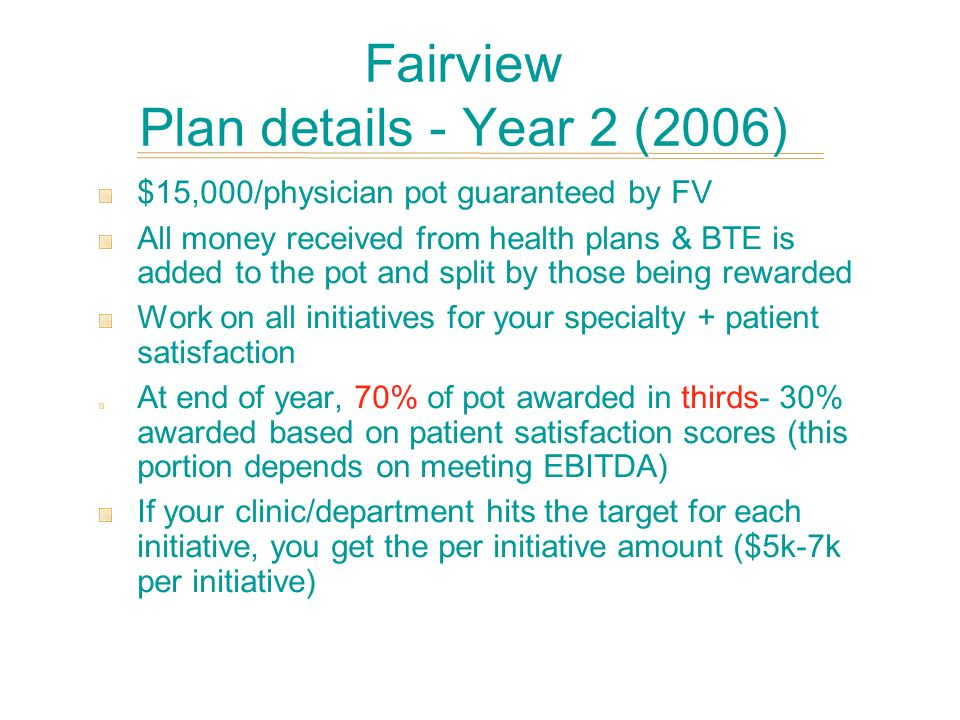 Fairview Plan details - Year 2 (2006) $15,000/physician pot guaranteed by FV All money received from health plans & BTE is added to the pot and split