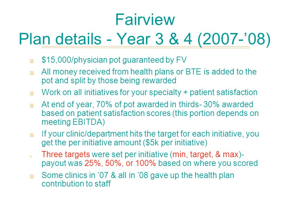 Fairview Plan details - Year 3 & 4 (2007-08) $15,000/physician pot guaranteed by FV All money received from health plans or BTE is added to the pot an