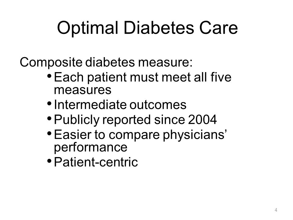 4 Optimal Diabetes Care Composite diabetes measure: Each patient must meet all five measures Intermediate outcomes Publicly reported since 2004 Easier
