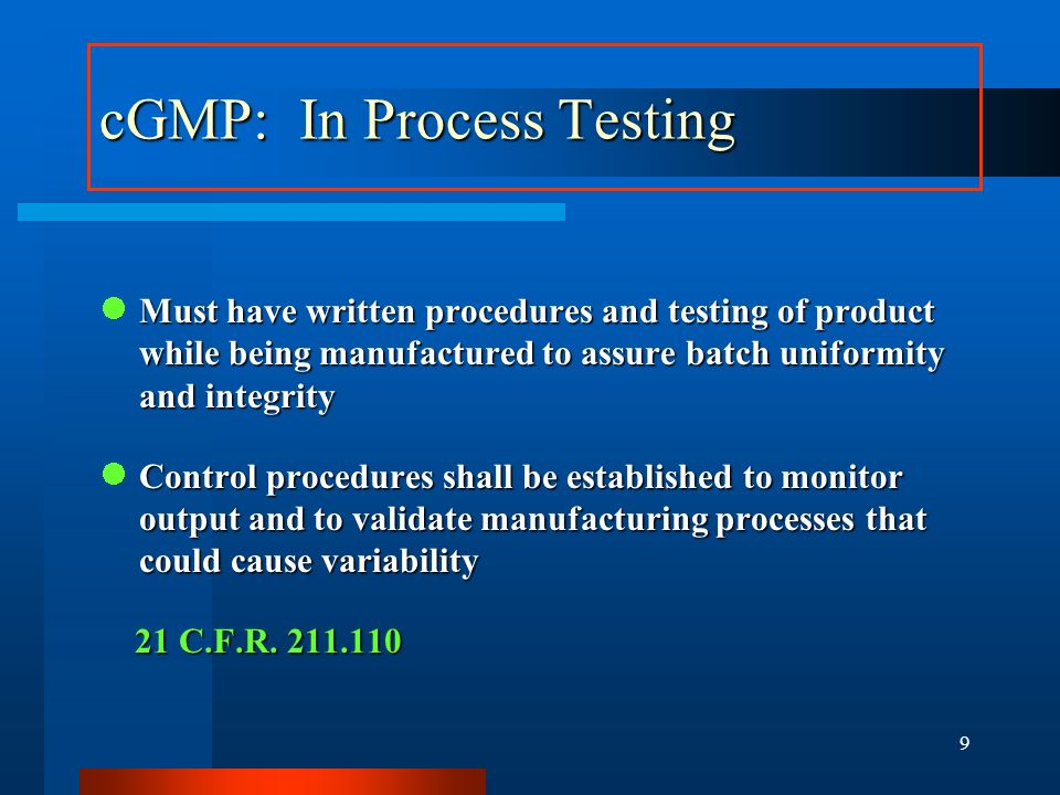 8 cGMP: Production and Process Controls (SOPs) Written production and process control procedures shall be followed in manufacturing and shall be docum