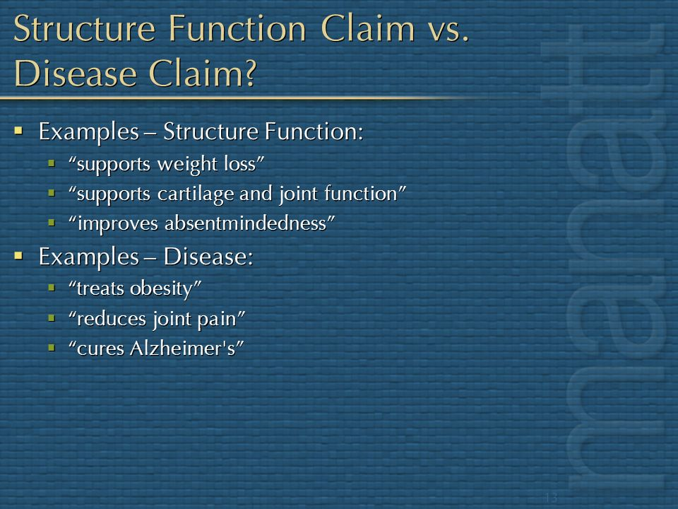 13 Structure Function Claim vs. Disease Claim? Examples – Structure Function: supports weight loss supports cartilage and joint function improves abse