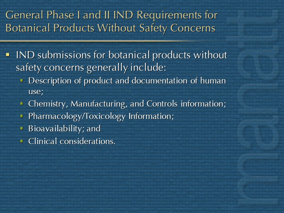 28 General Phase I and II IND Requirements for Botanical Products Without Safety Concerns IND submissions for botanical products without safety concer