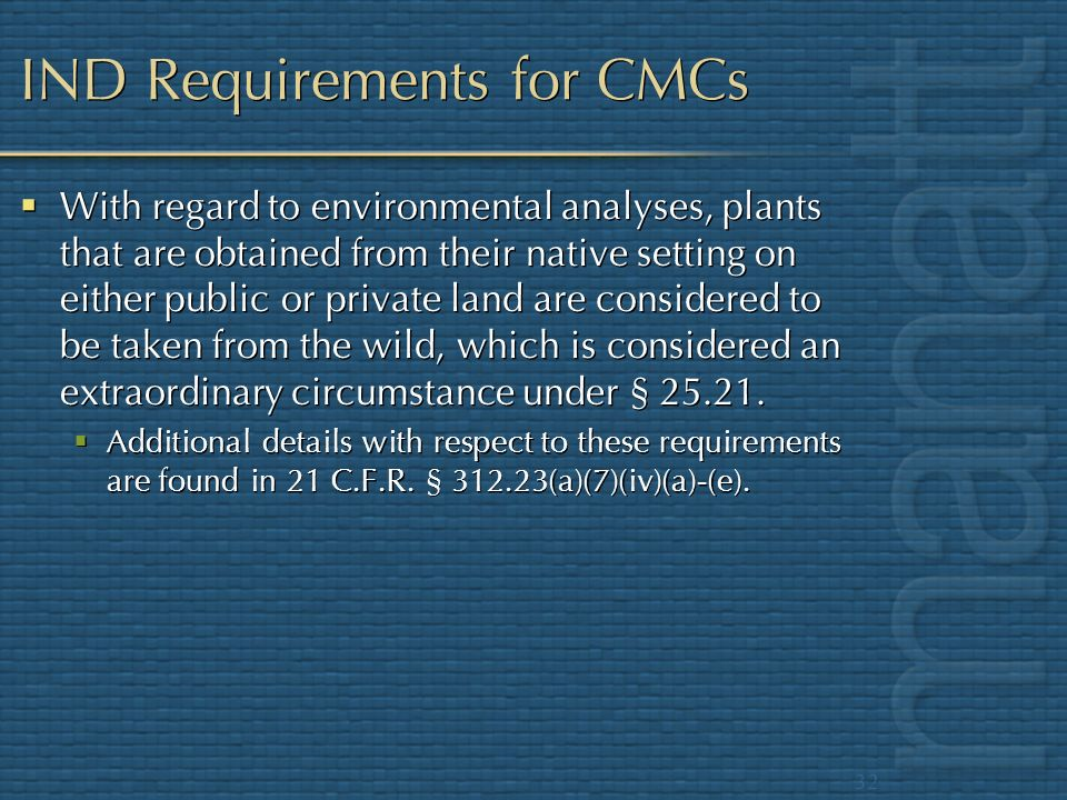 32 IND Requirements for CMCs With regard to environmental analyses, plants that are obtained from their native setting on either public or private lan