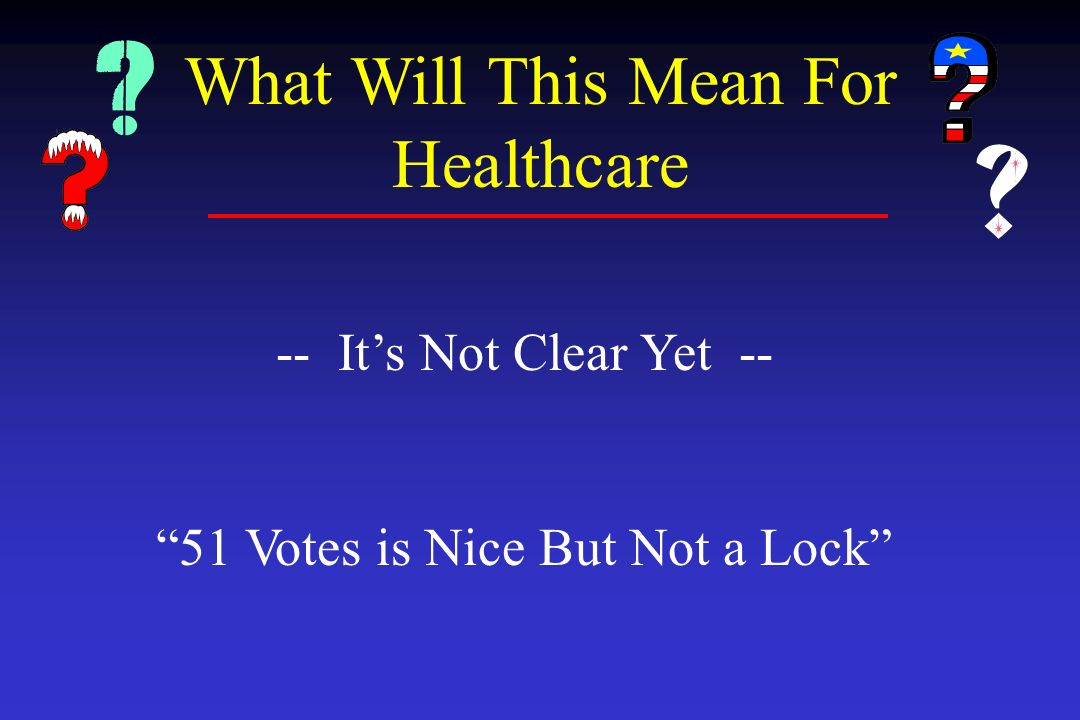 -- Its Not Clear Yet -- 51 Votes is Nice But Not a Lock What Will This Mean For Healthcare