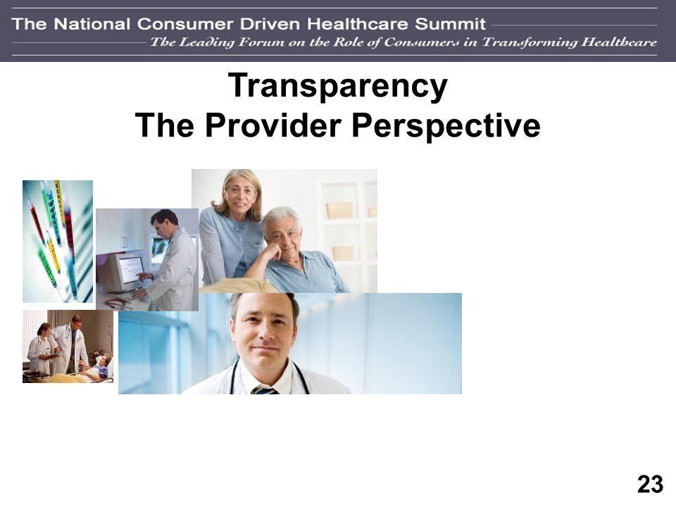 22 Payor Transparency Value Consumers Need to Know The best available information regarding quality and cost efficiency Quality Performance Measures M