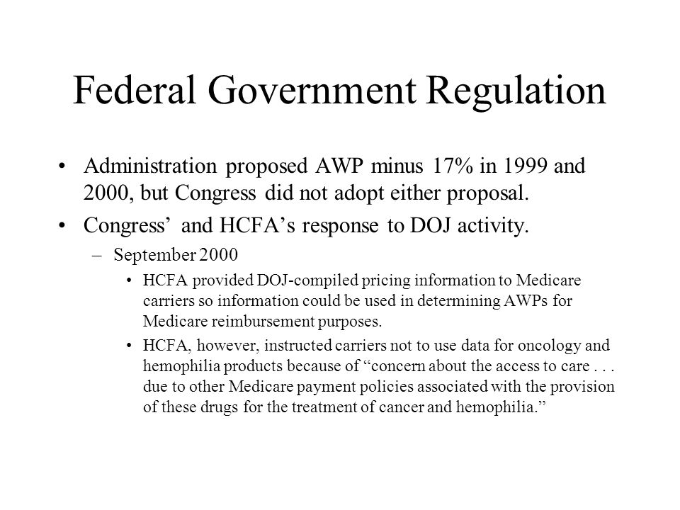 Federal Government Regulation Administration proposed AWP minus 17% in 1999 and 2000, but Congress did not adopt either proposal.