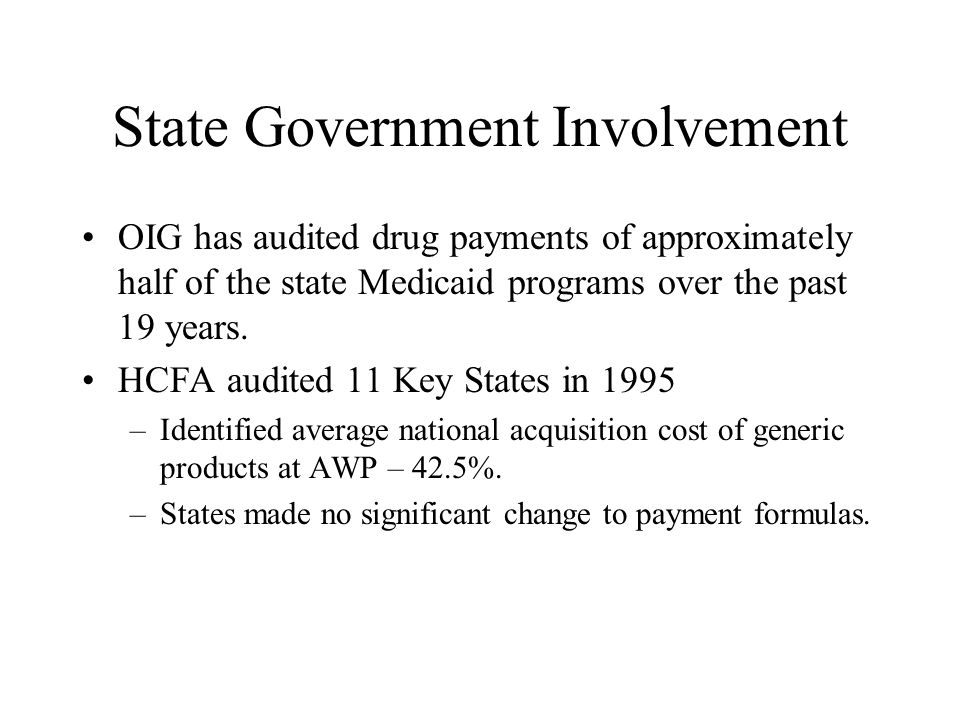 State Government Involvement OIG has audited drug payments of approximately half of the state Medicaid programs over the past 19 years. HCFA audited 1