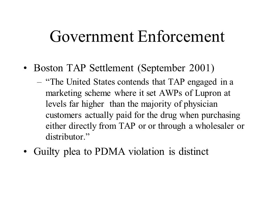 Government Enforcement Boston TAP Settlement (September 2001) –The United States contends that TAP engaged in a marketing scheme where it set AWPs of