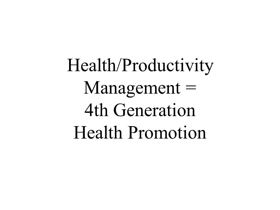 Health/Productivity Management = 4th Generation Health Promotion