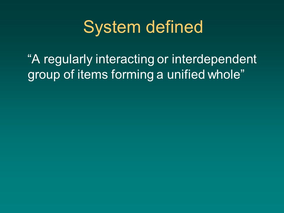 System defined A regularly interacting or interdependent group of items forming a unified whole