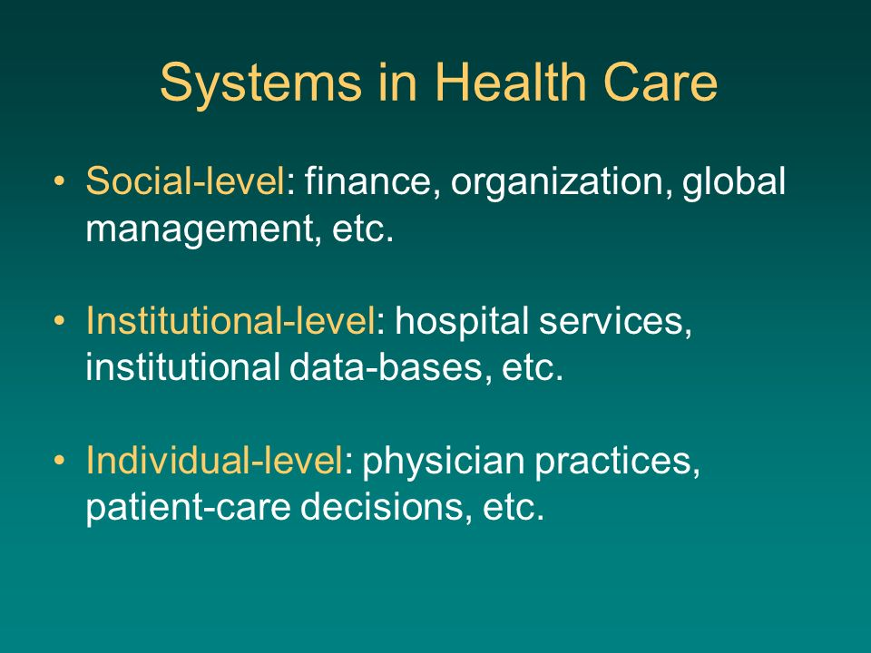 Social-level: finance, organization, global management, etc. Institutional-level: hospital services, institutional data-bases, etc. Individual-level: