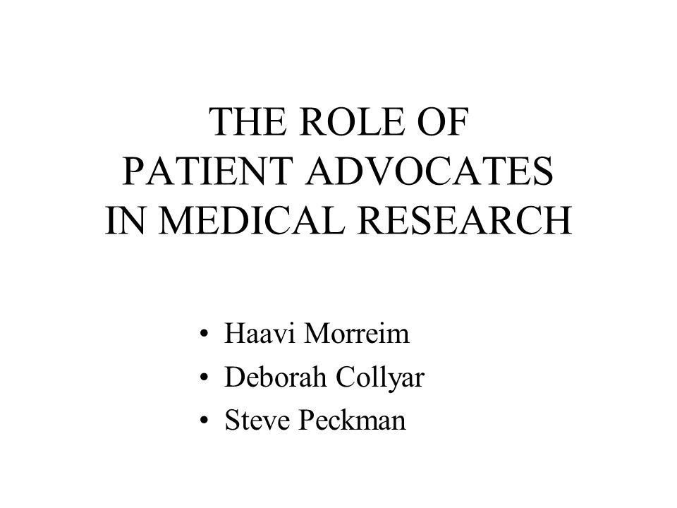 THE ROLE OF PATIENT ADVOCATES IN MEDICAL RESEARCH Haavi Morreim Deborah Collyar Steve Peckman