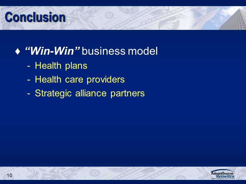 10 ConclusionConclusion Win-Win business model -Health plans -Health care providers -Strategic alliance partners