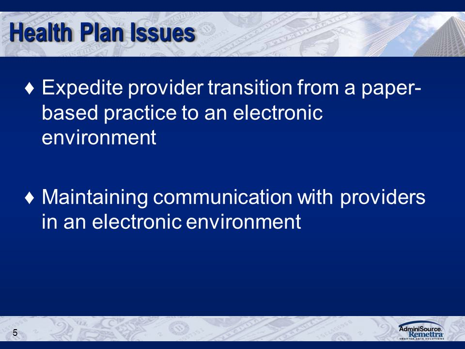 5 Health Plan Issues Expedite provider transition from a paper- based practice to an electronic environment Maintaining communication with providers in an electronic environment
