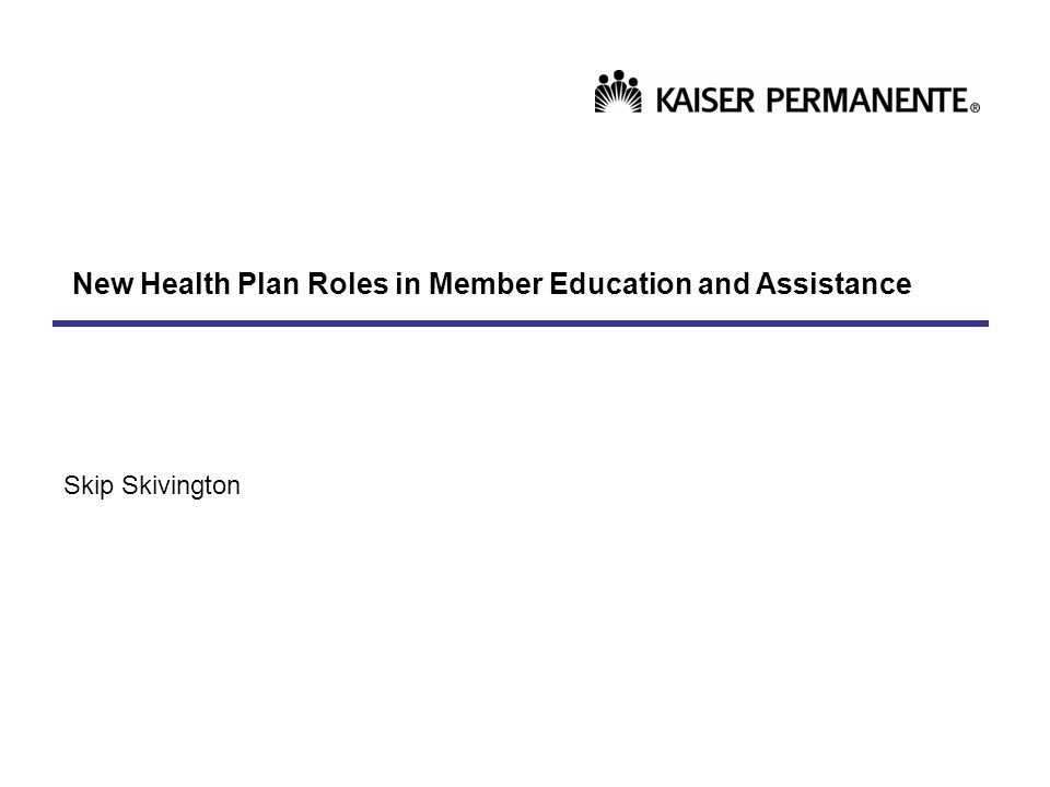 New Health Plan Roles in Member Education and Assistance Skip Skivington
