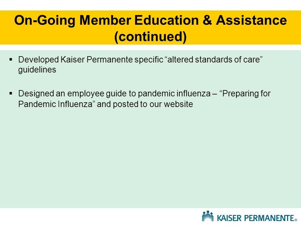 On-Going Member Education & Assistance (continued) Developed Kaiser Permanente specific altered standards of care guidelines Designed an employee guid