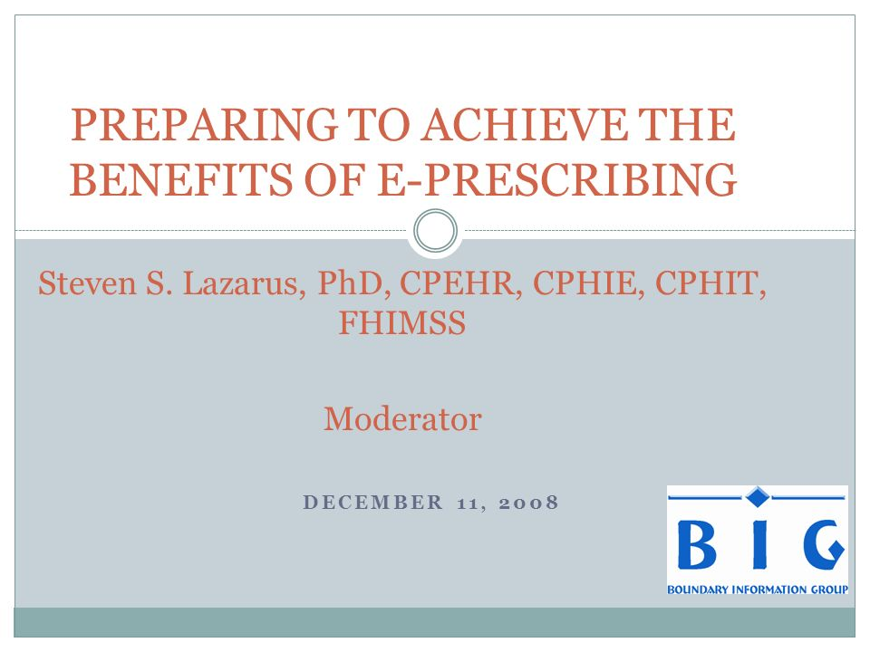 DECEMBER 11, 2008 PREPARING TO ACHIEVE THE BENEFITS OF E-PRESCRIBING Steven S.