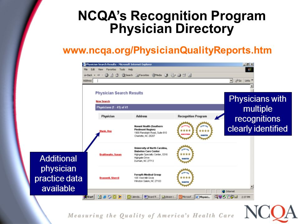 NCQAs Recognition Program Physician Directory www.ncqa.org/PhysicianQualityReports.htm Additional physician practice data available Physicians with multiple recognitions clearly identified