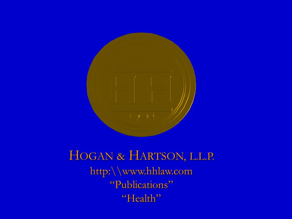 H OGAN & H ARTSON, L.L.P. http:\\www.hhlaw.comPublicationsHealth
