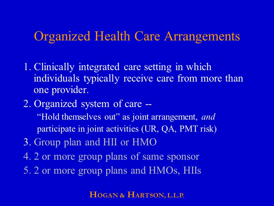 H OGAN & H ARTSON, L.L.P. Organized Health Care Arrangements 1.