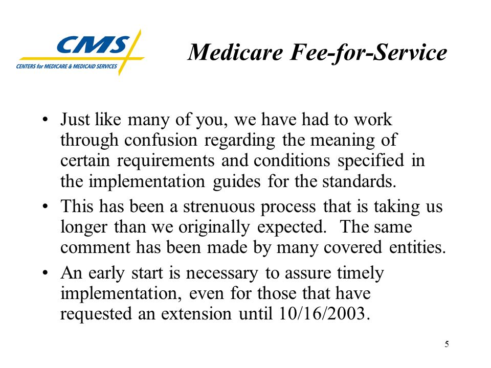 16 Medicare Fee-for-Service HIPAA does not require that a provider conduct any of the transactions electronically, although that is encouraged as use is expected to yield long- term administrative savings for providers.