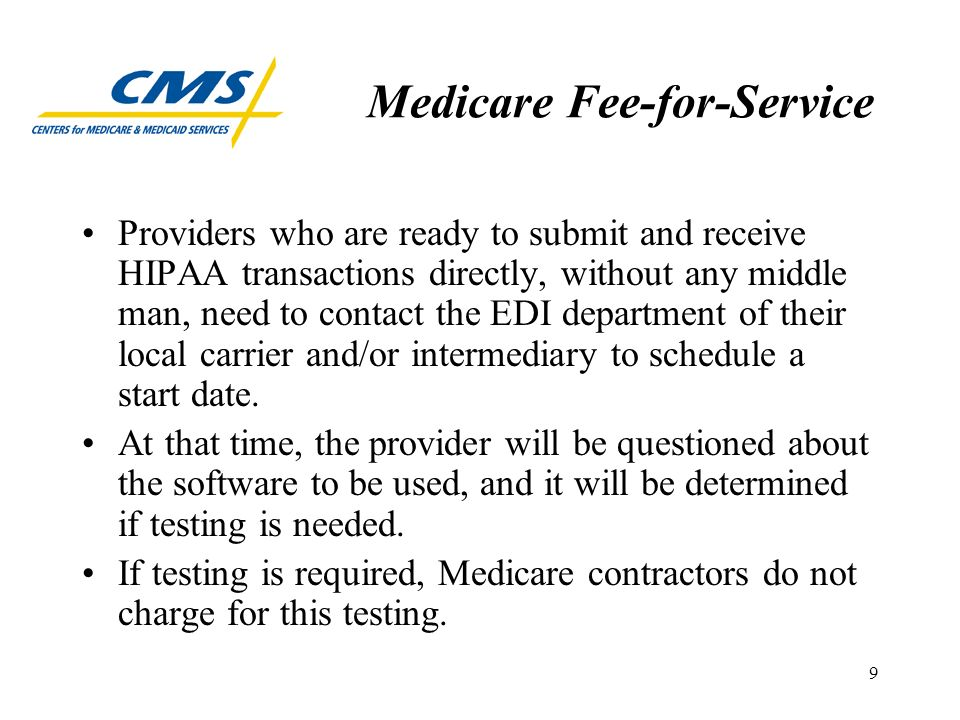 10 Medicare Fee-for-Service Most Medicare carriers and intermediaries will be able to test claim transactions by the end of October.