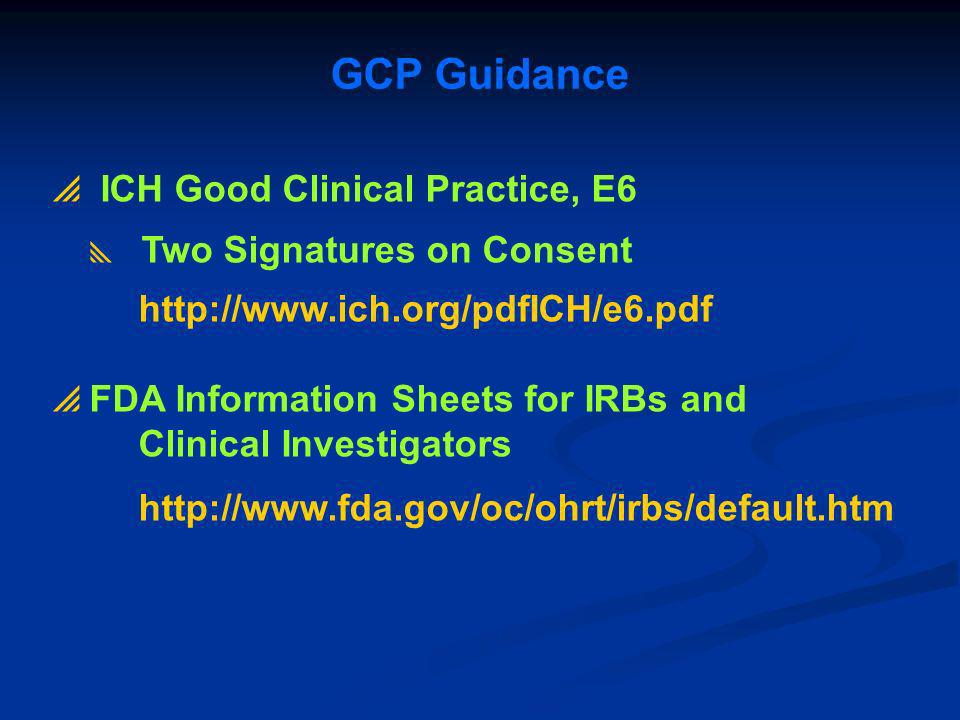 GCP Guidance ICH Good Clinical Practice, E6 Two Signatures on Consent http://www.ich.org/pdfICH/e6.pdf FDA Information Sheets for IRBs and Clinical In