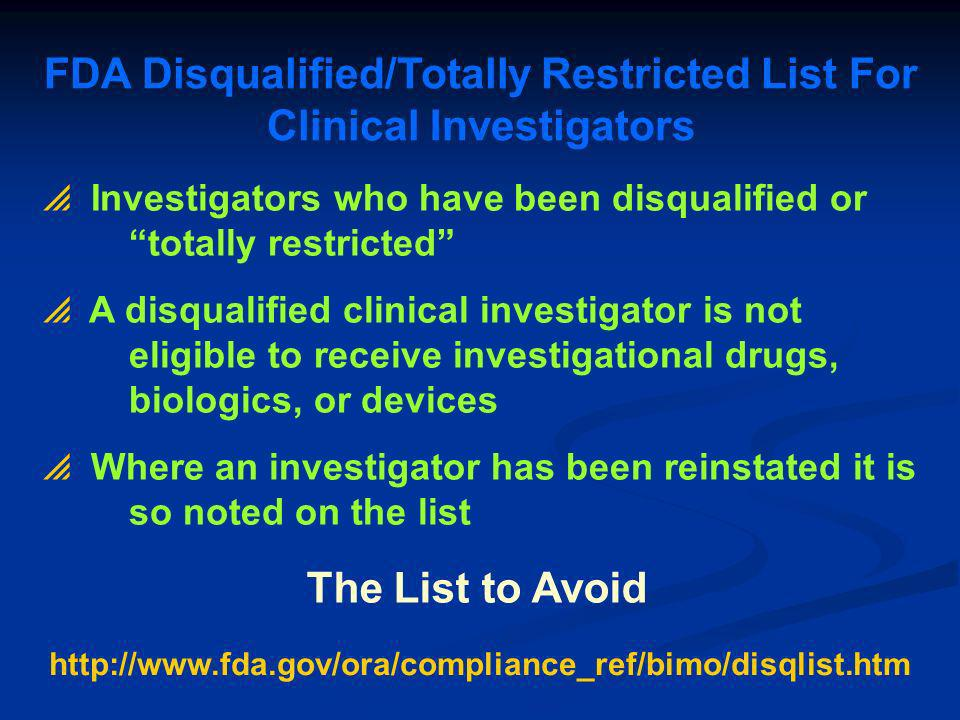 FDA Disqualified/Totally Restricted List For Clinical Investigators Investigators who have been disqualified or totally restricted A disqualified clin