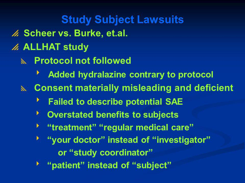 Scheer vs. Burke, et.al. ALLHAT study Protocol not followed Added hydralazine contrary to protocol Consent materially misleading and deficient Failed