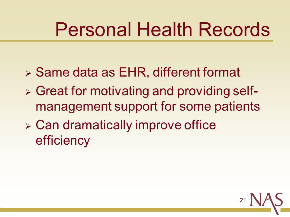 21 Personal Health Records Same data as EHR, different format Great for motivating and providing self- management support for some patients Can dramatically improve office efficiency