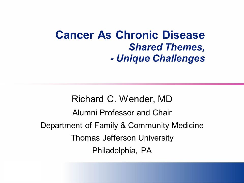 Cancer As Chronic Disease Shared Themes, - Unique Challenges Richard C.