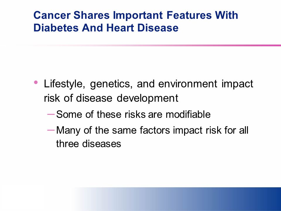Cancer Shares Important Features With Diabetes And Heart Disease Lifestyle, genetics, and environment impact risk of disease development – Some of the