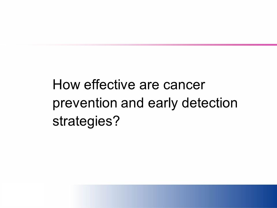 How effective are cancer prevention and early detection strategies