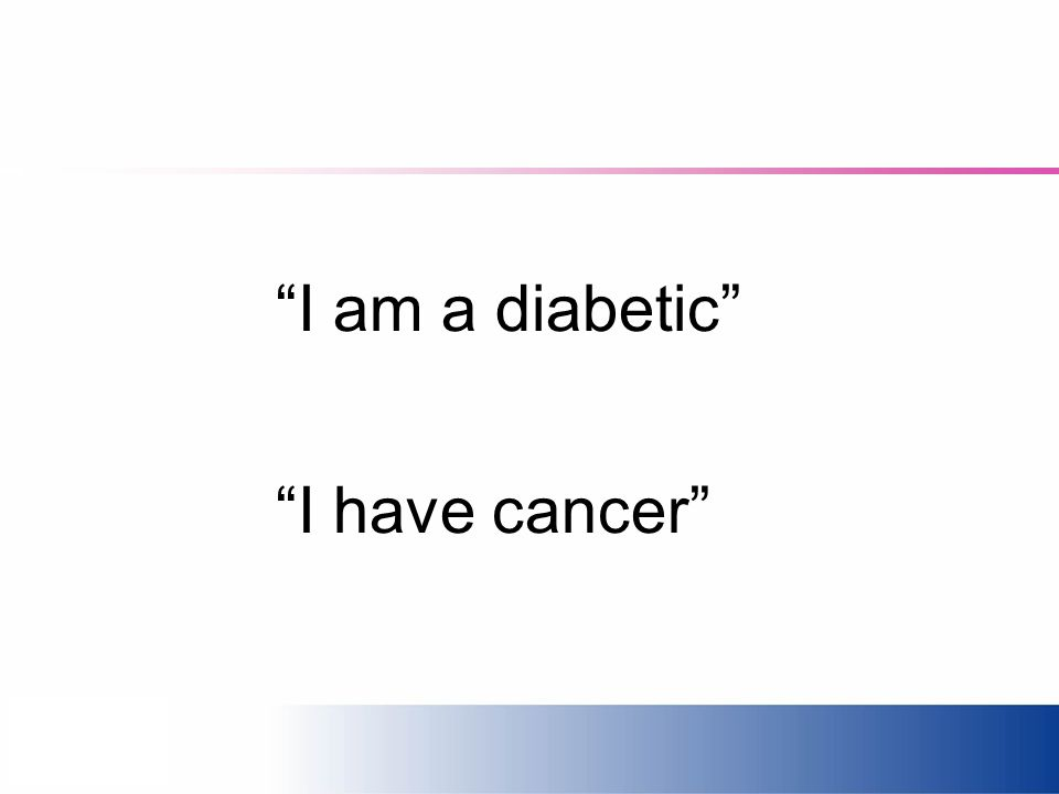 I am a diabetic I have cancer