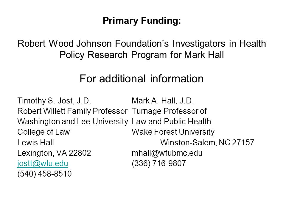 Primary Funding: Robert Wood Johnson Foundations Investigators in Health Policy Research Program for Mark Hall For additional information Timothy S.