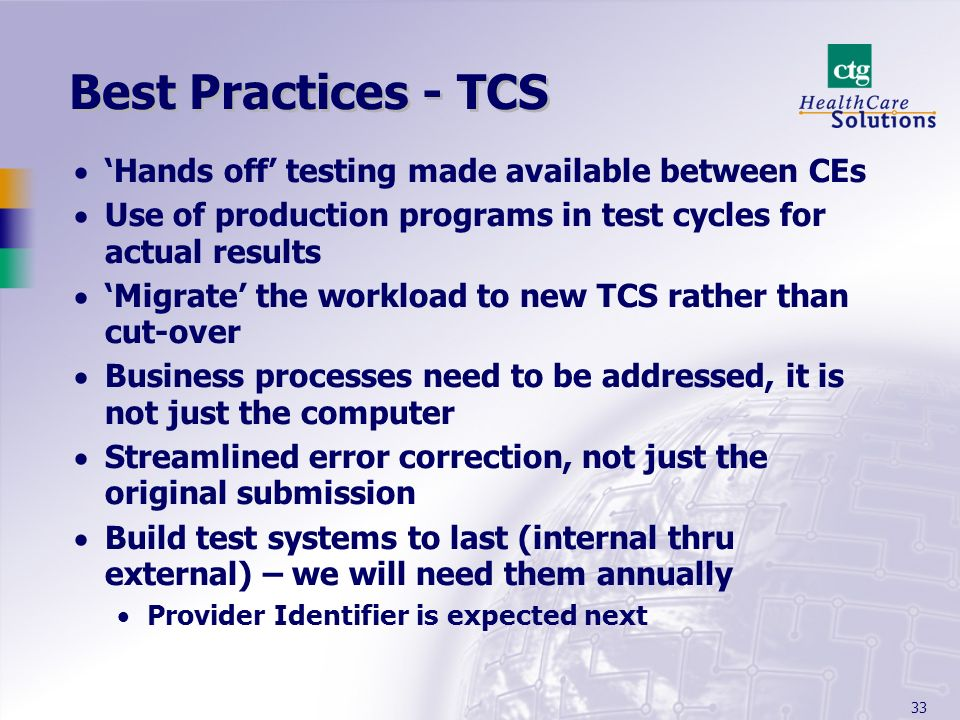 33 Best Practices - TCS Hands off testing made available between CEs Use of production programs in test cycles for actual results Migrate the workload