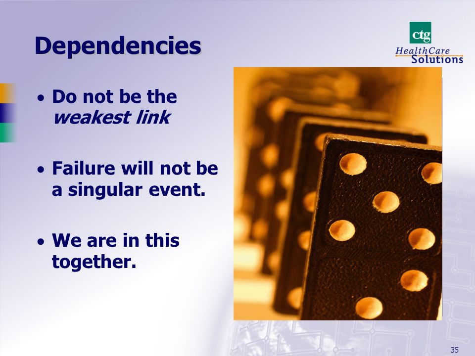 35 Dependencies Do not be the weakest link Failure will not be a singular event. We are in this together.